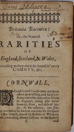 BRITANNIA BACONICA: Or, the Natural Rarities of England, Scotland, & Wales. According as They are to be Found in Every Shire. Historically Related, According to the Precepts of the Lord Bacon...