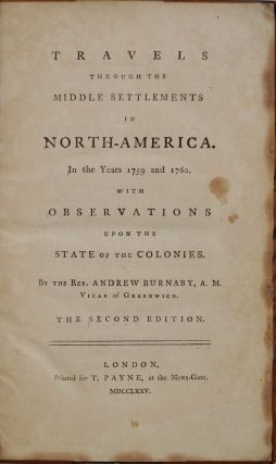 TRAVELS THROUGH THE MIDDLE SETTLEMENTS IN NORTH - AMERICA. In the Years 1759 and 1760. With Observations Upon the State of the Colonies.