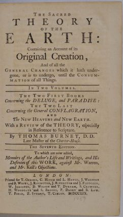 THE SACRED THEORY OF THE EARTH: Containing an Account of its Original Creation, and of all the General Changes which it hath undergone, or is to undergo, until the Concummation of all Things. In Two Volumes. Deluge; Paradise; General Conflagration; New Heavens and New Earth. Two volume set.