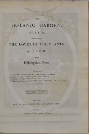 THE BOTANIC GARDEN, A Poem, in Two Parts. Part I. Containing the Economy of Vegetation. Part II. The Loves of the Plants.