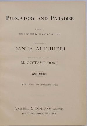 DANTE'S PURGATORY AND PARADISE. [with] DANTE'S INFERNO. Illustrated by Gustave Dore. Translated by Henry Francis Cary from the Original of Dante Alighieri. New Edition with Critical and Explanatory Notes.