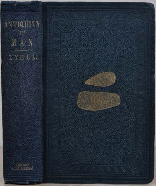 THE GEOLOGICAL EVIDENCES OF THE ANTIQUITY OF MAN with Remarks on Theories of the Origin of...