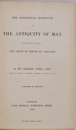 THE GEOLOGICAL EVIDENCES OF THE ANTIQUITY OF MAN with Remarks on Theories of the Origin of Species by Variation. First edition.