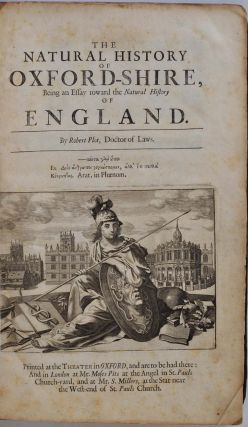 THE NATURAL HISTORY OF OXFORD-SHIRE, Being an Essay Toward the Natural History of England.