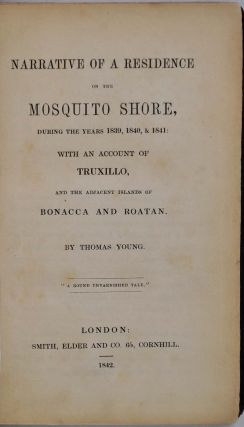 NARRATIVE OF A RESIDENCE ON THE MOSQUITO SHORE, During the Years 1839, 1840, & 1841: With An Account of Truxillo, and the Adjacent Islands of Bonacca and Roatan.