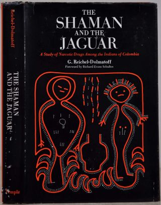 THE SHAMAN AND THE JAGUAR: A Study of Narcotic Drugs Among the Indians of Colombia. G....