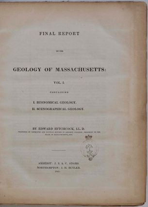 FINAL REPORT ON THE GEOLOGY OF MASSACHUSETTS: In Four Parts: I. ECONOMICAL GEOLOGY. II. SCENOGRAPHICAL GEOLOGY. III. SCIENTIFIC GEOLOGY. IV. ELEMENTARY GEOLOGY. Two volume set.