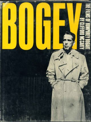 BOGEY. The Films of Humphrey Bogart. Clifford McCarty