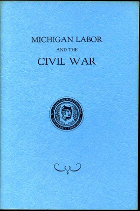MICHIGAN LABOR AND THE CIVIL WAR. Albert A. Blum, Dan Georgakas.