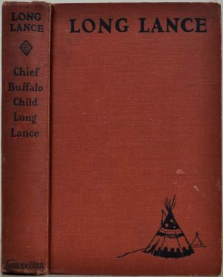 Long Lance. Foreword by Irvin S. Cobb. Chief Buffalo Child Long Lance