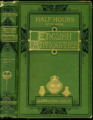 Half-hours among some English antiquities. Llewellynn Frederick William Jewitt
