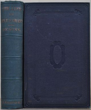 The Life of Ulysses S. Grant, General United States Army. Henry Champion Deming