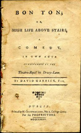 Bon ton; or, high life above stairs. A comedy in two acts as performed at the Theatre-Royal in...