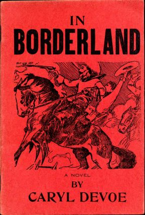IN BORDERLAND. A Story of Frontier Life in the Early Eighties. Signed by Caryl De Voe. Caryl De Voe