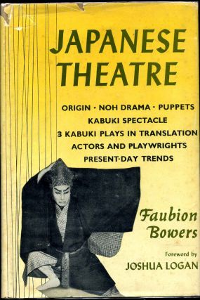 Japanese theatre. Foreword by Joshua Logan. Faubion b. 1917 Bowers