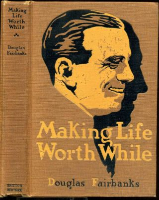 MAKING LIFE WORTH WHILE. With card signed by the author. Douglas Fairbanks