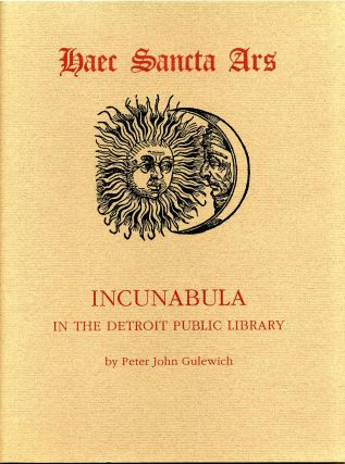 Haec sancta ars. Incunabula in the Detroit Public Library. Peter John Gulewich