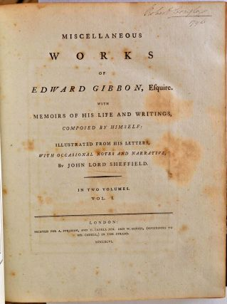 Miscellaneous works of Edward Gibbon, with memoirs of his life and writings, composed by himself: illustrated from his letters, with occasional notes and narrative, by John Lord Sheffield. In two volumes.