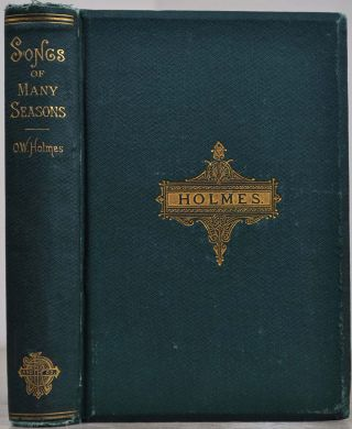 Songs of many seasons. 1862-1874. Oliver Wendell Holmes