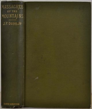 MASSACRES OF THE MOUNTAINS. A History of the Indian Wars of the Far West. J. P. Jr Dunn