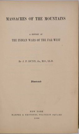 MASSACRES OF THE MOUNTAINS. A History of the Indian Wars of the Far West.