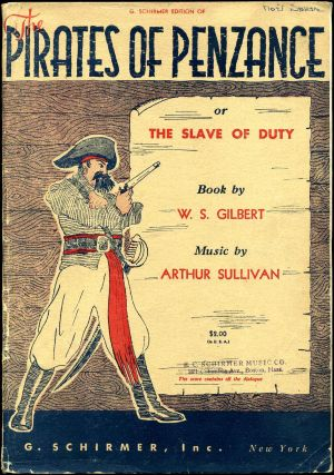 Pirates of Penzance, The, or the slave of duty. Book by W. S. Gilbert. Music by Arthur...