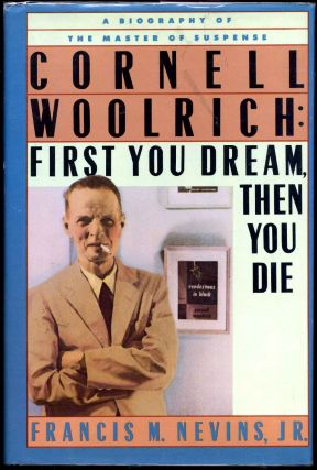 Cornell Woolrich: first you dream, then you die. Francis M. Jr Nevins