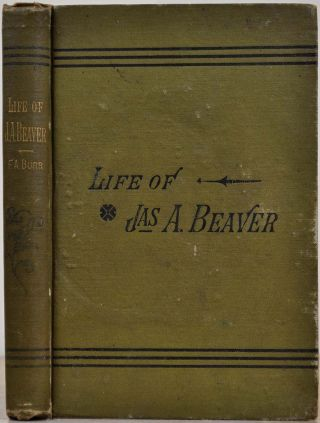 Life and achievements of James Addams Beaver. Early life, military services and public career. ...