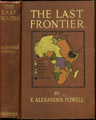 THE LAST FRONTIER. The white man's war for civilisation in Africa. With forty-eight full-page...