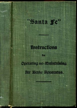 Santa Fe. Instructions for operating and maintaining air brake apparatus. Santa Fe Rail System