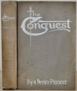 THE CONQUEST: The Story of a Negro Pioneer. By the Pioneer. Oscar Micheaux.