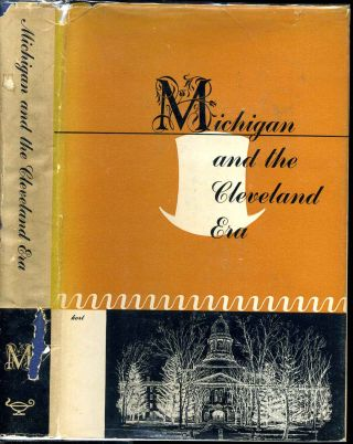 Michigan and the Cleveland era: sketches of University of Michigan staff members and alumni who...