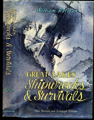 Great Lakes shipwrecks & survivals. Pictures by Reynold H. Weidenaar. William O. b. 1910 Ratigan
