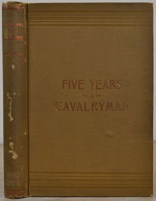Five Years a Cavalryman: or, Sketches of Regular Army Life on the Texas Frontier, Twenty Odd...