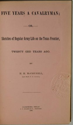 Five Years a Cavalryman: or, Sketches of Regular Army Life on the Texas Frontier, Twenty Odd Years Ago.