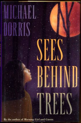 Sees behind the trees. Michael Dorris